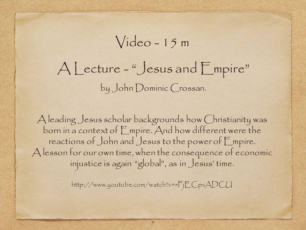 9 A Lecture - Jesus and Empire by John Dominic Crossan.
