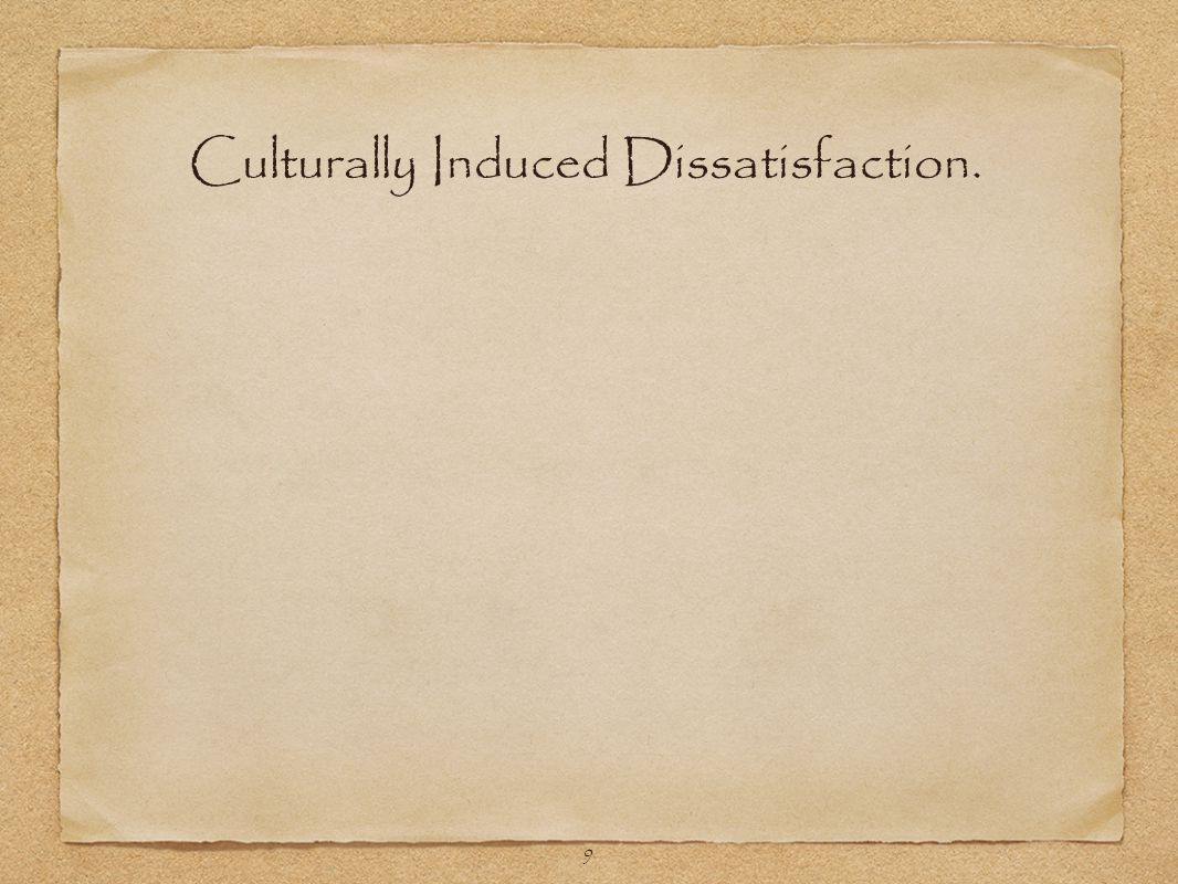 9 Culturally Induced Dissatisfaction.