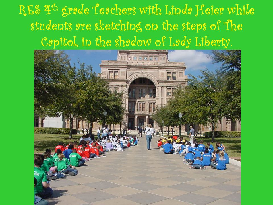 RES 4 th grade Teachers with Linda Heier while students are sketching on the steps of The Capitol, in the shadow of Lady Liberty.