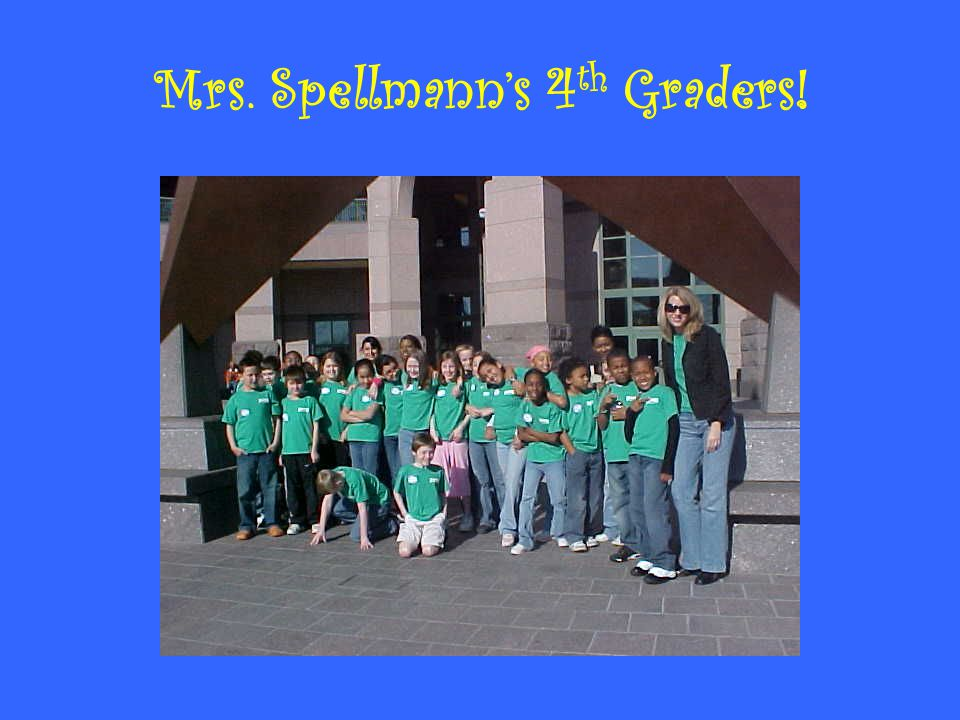 Mrs. Spellmann's 4 th Graders!