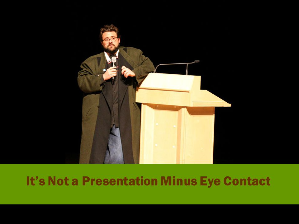 It's Not a Presentation Minus Eye Contact