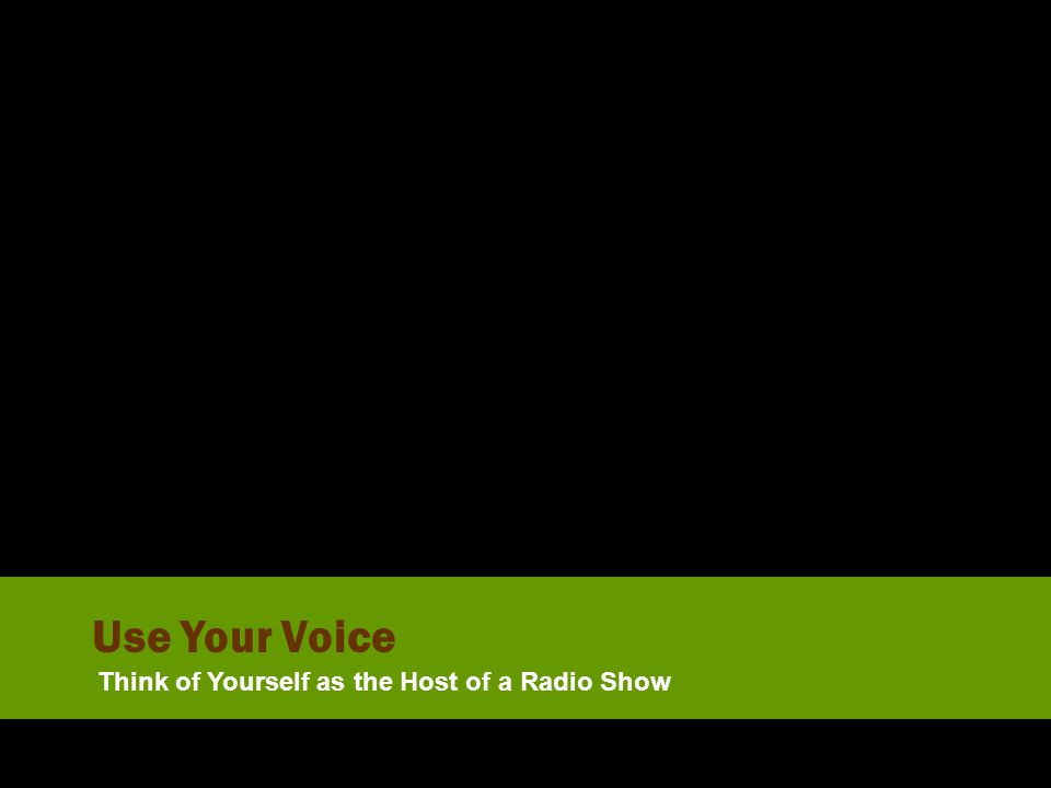 Use Your Voice Think of Yourself as the Host of a Radio Show