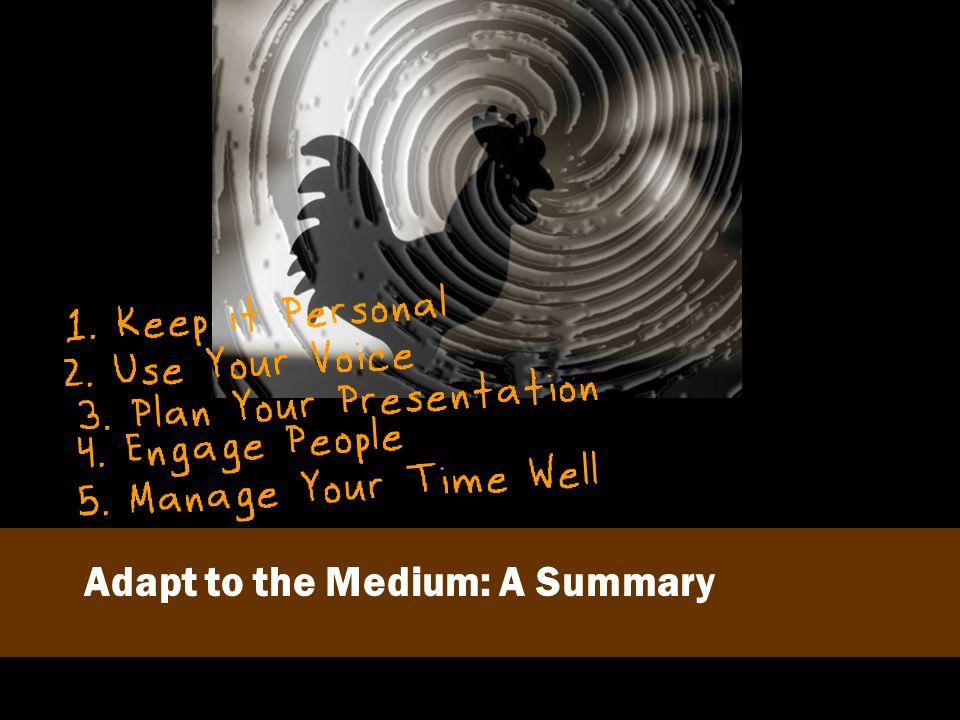Adapt to the Medium: A Summary