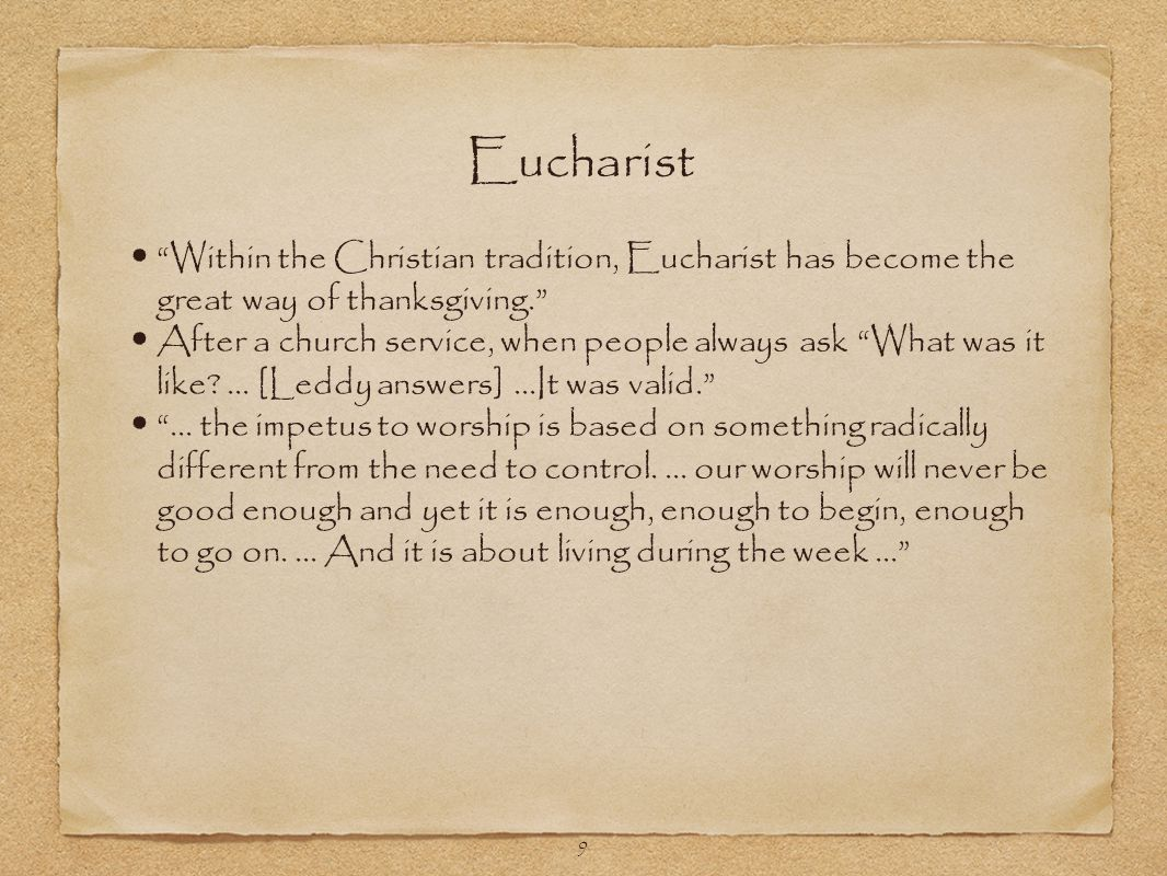 "9 ""Within the Christian tradition, Eucharist has become the great way of thanksgiving."" After a church service, when people always ask ""What was it li"