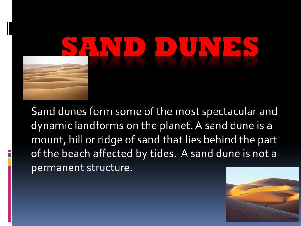 Sand dunes form some of the most spectacular and dynamic landforms on the planet.