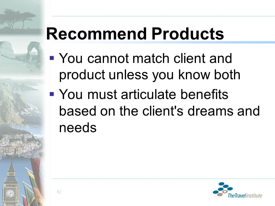 62 Recommend Products  You cannot match client and product unless you know both  You must articulate benefits based on the client s dreams and needs