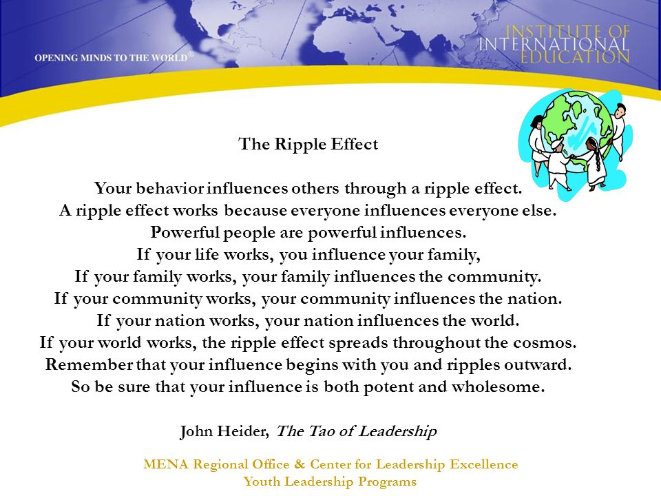 MENA Regional Office & Center for Leadership Excellence Youth Leadership Programs The Ripple Effect Your behavior influences others through a ripple e