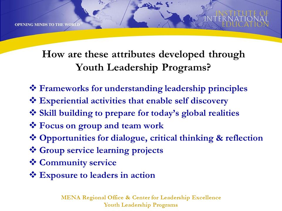 MENA Regional Office & Center for Leadership Excellence Youth Leadership Programs How are these attributes developed through Youth Leadership Programs