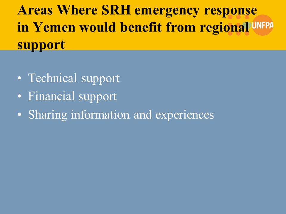Areas Where SRH emergency response in Yemen would benefit from regional support Technical support Financial support Sharing information and experience