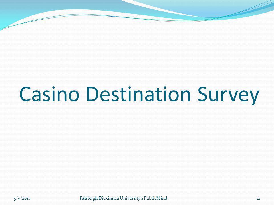 Casino Destination Survey 12Fairleigh Dickinson University s PublicMind5/4/2011