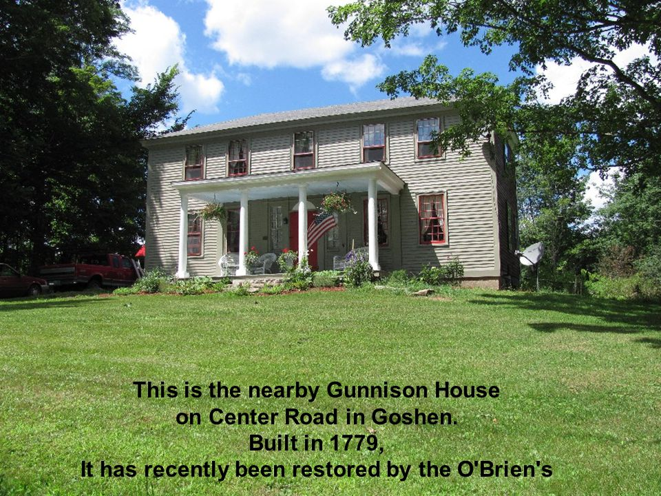 This is the nearby Gunnison House on Center Road in Goshen.