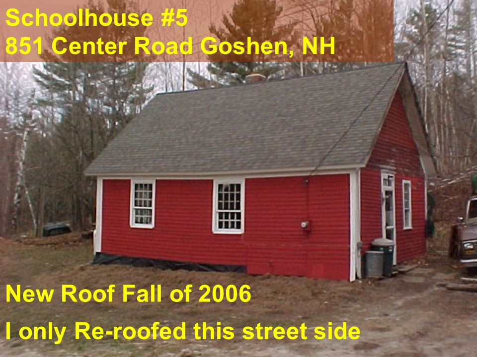 New Roof Fall of 2006 I only Re-roofed this street side Schoolhouse #5 851 Center Road Goshen, NH
