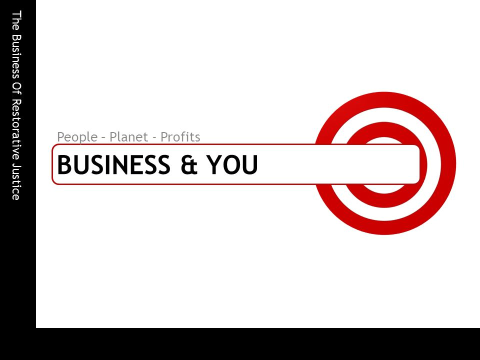 The Business Of Restorative Justice BUSINESS & YOU People – Planet - Profits