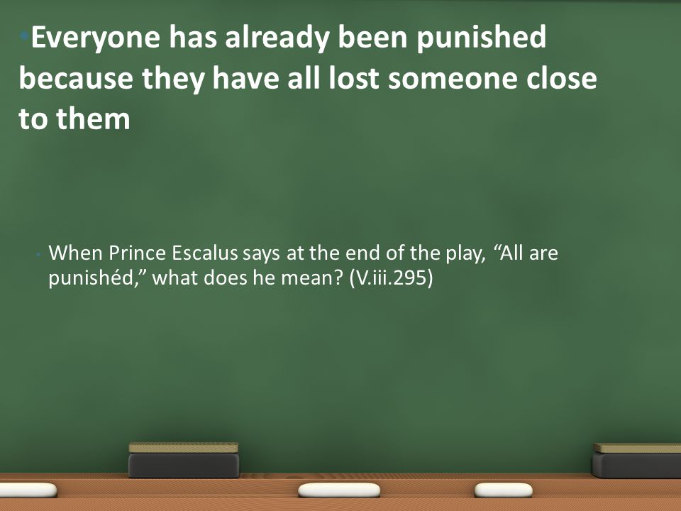 When Prince Escalus says at the end of the play, All are punishéd, what does he mean.
