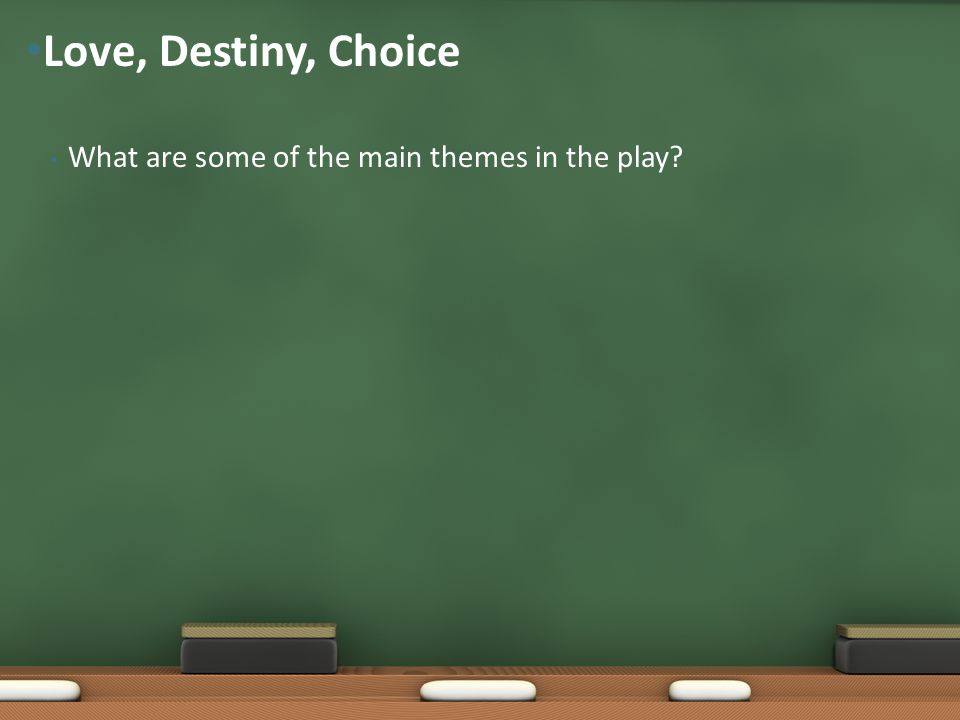 What are some of the main themes in the play? Love, Destiny, Choice