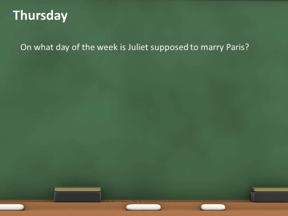 On what day of the week is Juliet supposed to marry Paris? Thursday