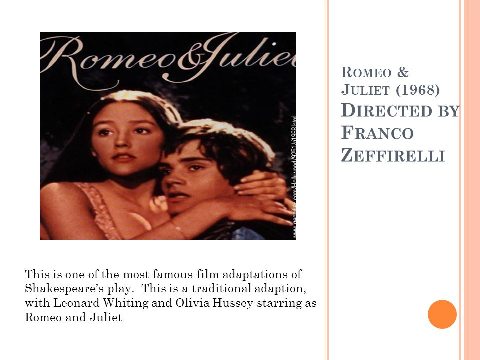 R OMEO & J ULIET (1968) D IRECTED BY F RANCO Z EFFIRELLI This is one of the most famous film adaptations of Shakespeare's play.