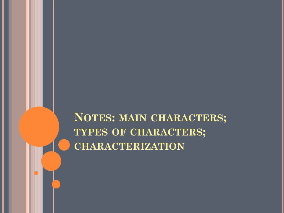 N OTES : MAIN CHARACTERS ; TYPES OF CHARACTERS ; CHARACTERIZATION
