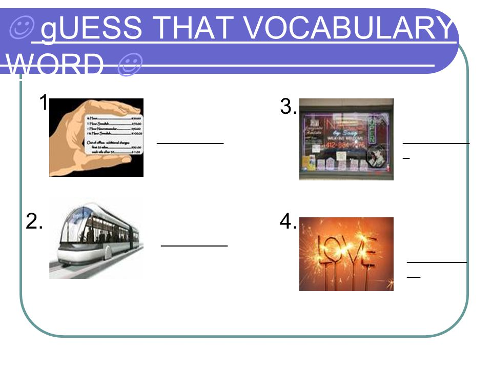 gUESS THAT VOCABULARY WORD 1. __________ 2. __________ 3. 4. __________ _