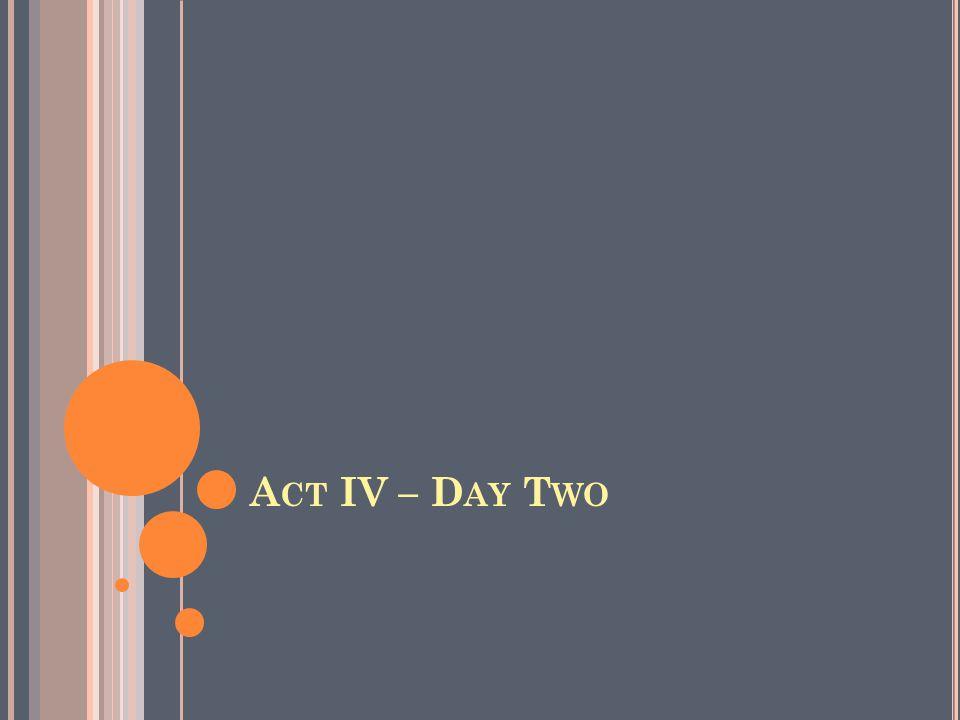 A CT IV – D AY T WO