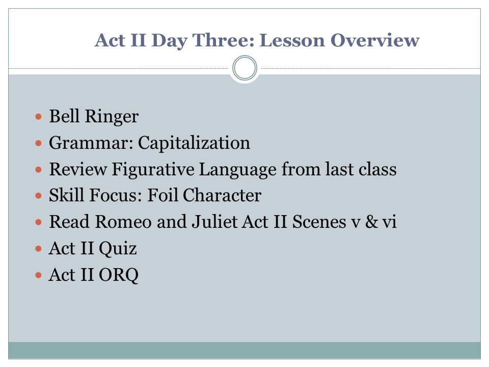 Act II Day Three: Lesson Overview Bell Ringer Grammar: Capitalization Review Figurative Language from last class Skill Focus: Foil Character Read Rome