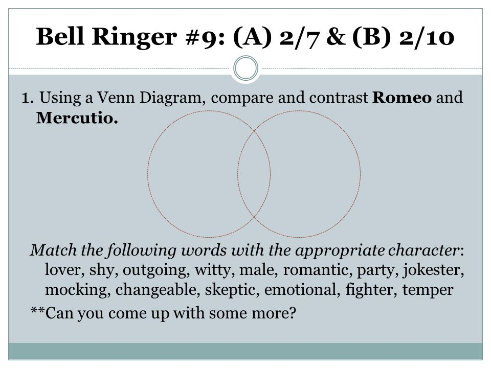 Bell Ringer #9: (A) 2/7 & (B) 2/10 1. Using a Venn Diagram, compare and contrast Romeo and Mercutio. Match the following words with the appropriate ch