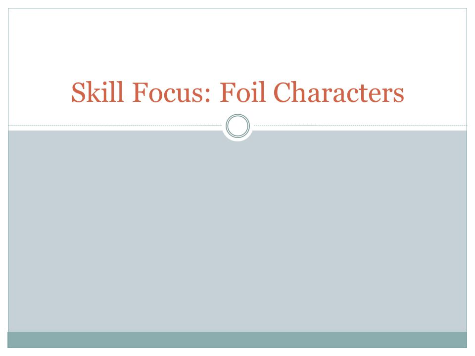 Skill Focus: Foil Characters