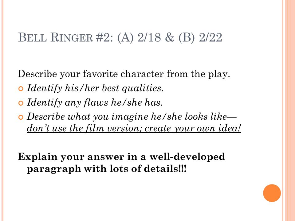 B ELL R INGER #2: (A) 2/18 & (B) 2/22 Describe your favorite character from the play.