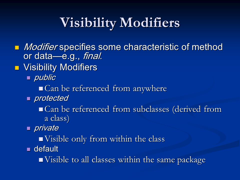 Visibility Modifiers Modifier specifies some characteristic of method or data—e.g., final.
