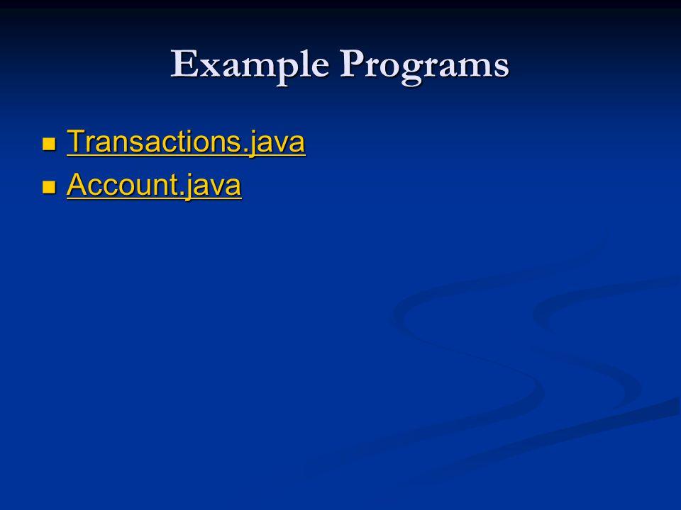 Example Programs Transactions.java Transactions.java Transactions.java Account.java Account.java Account.java
