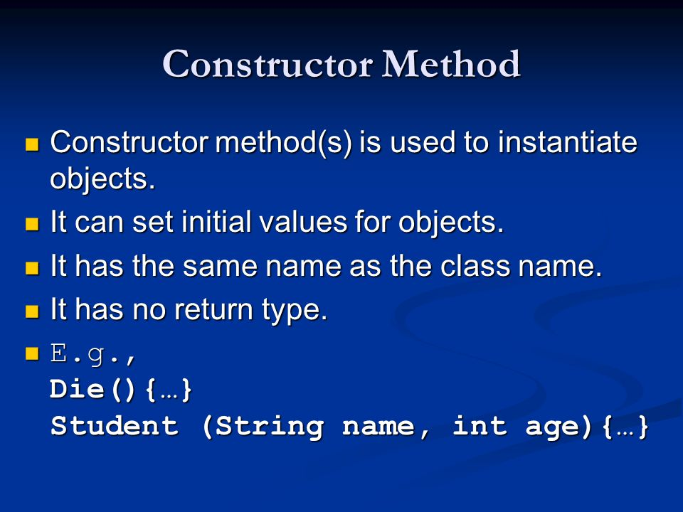 Constructor Method Constructor method(s) is used to instantiate objects.