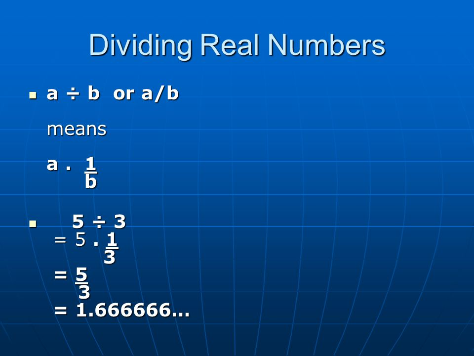 Dividing Real Numbers a ÷ b or a/b means a. 1 b a ÷ b or a/b means a.