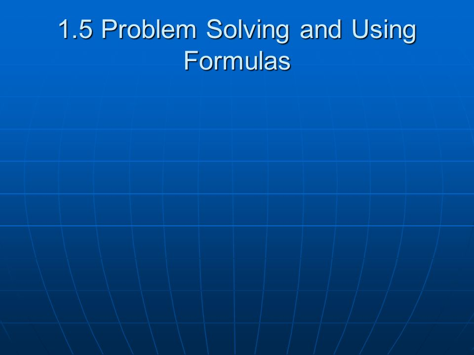 1.5 Problem Solving and Using Formulas