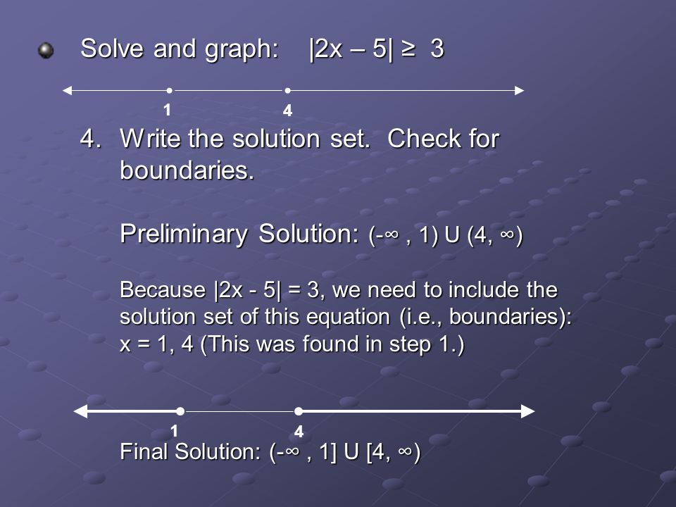 Solve and graph: |2x – 5| ≥ 3 1 4 4.Write the solution set.
