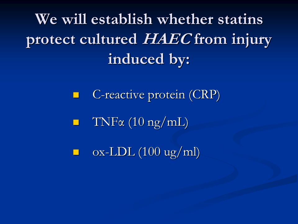 We will establish whether statins protect cultured HAEC from injury induced by: C-reactive protein (CRP) C-reactive protein (CRP) TNFα (10 ng/mL) TNFα (10 ng/mL) ox-LDL (100 ug/ml) ox-LDL (100 ug/ml)