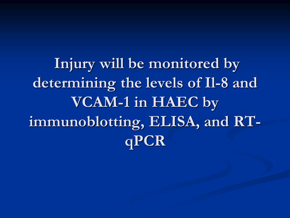 Injury will be monitored by determining the levels of Il-8 and VCAM-1 in HAEC by immunoblotting, ELISA, and RT- qPCR Injury will be monitored by determining the levels of Il-8 and VCAM-1 in HAEC by immunoblotting, ELISA, and RT- qPCR