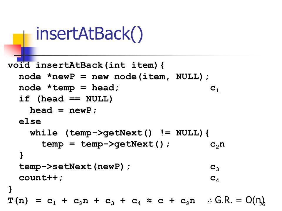 insertAtBack() 26 void insertAtBack(int item){ node *newP = new node(item, NULL); node *temp = head; c 1 if (head == NULL) head = newP; else while (te