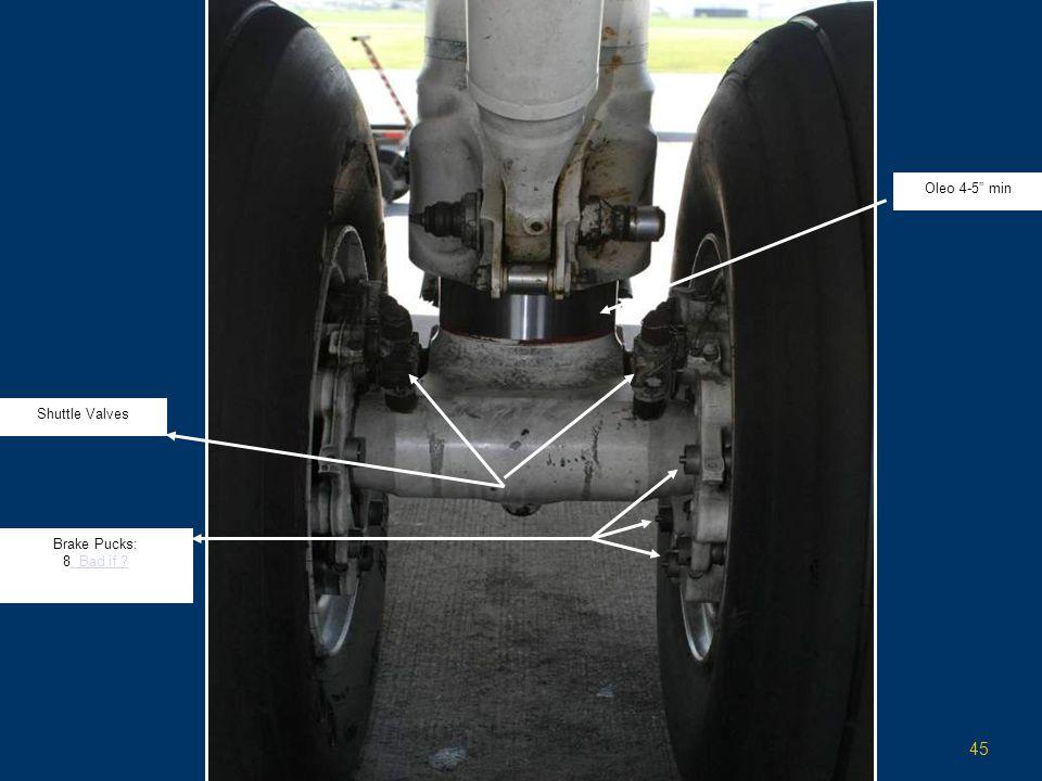 "45 Brake Pucks: 8. Bad if ?. Bad if ? Shuttle Valves Oleo 4-5"" min"