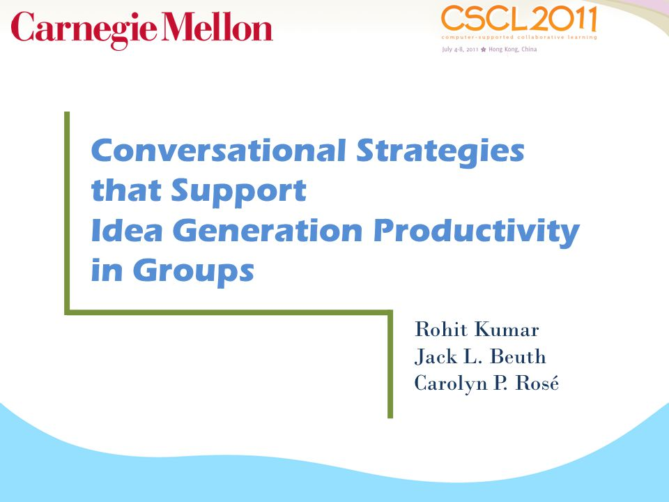 Conversational Strategies that Support Idea Generation Productivity in Groups Rohit Kumar Jack L. Beuth Carolyn P. Rosé