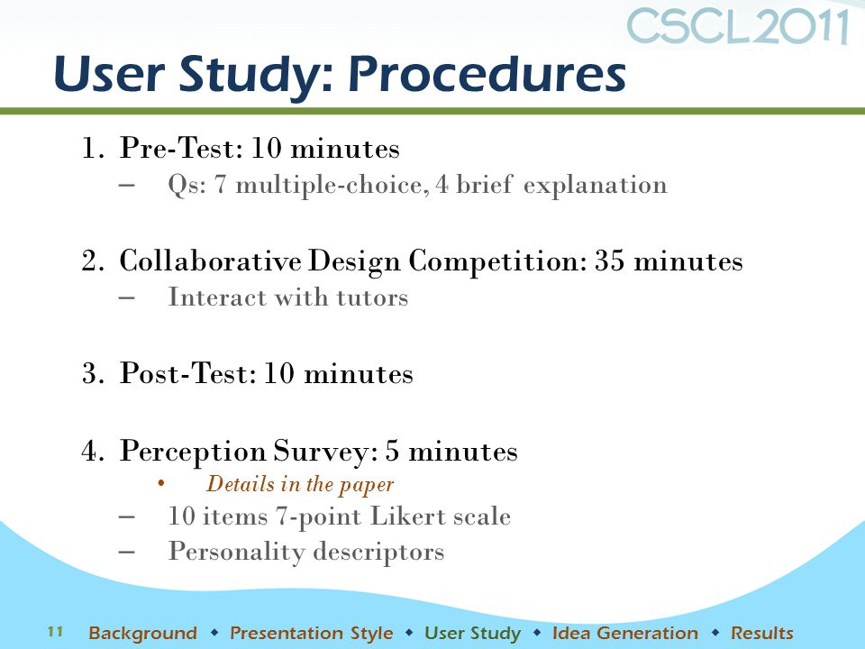 User Study: Procedures 1.Pre-Test: 10 minutes – Qs: 7 multiple-choice, 4 brief explanation 2.Collaborative Design Competition: 35 minutes – Interact w