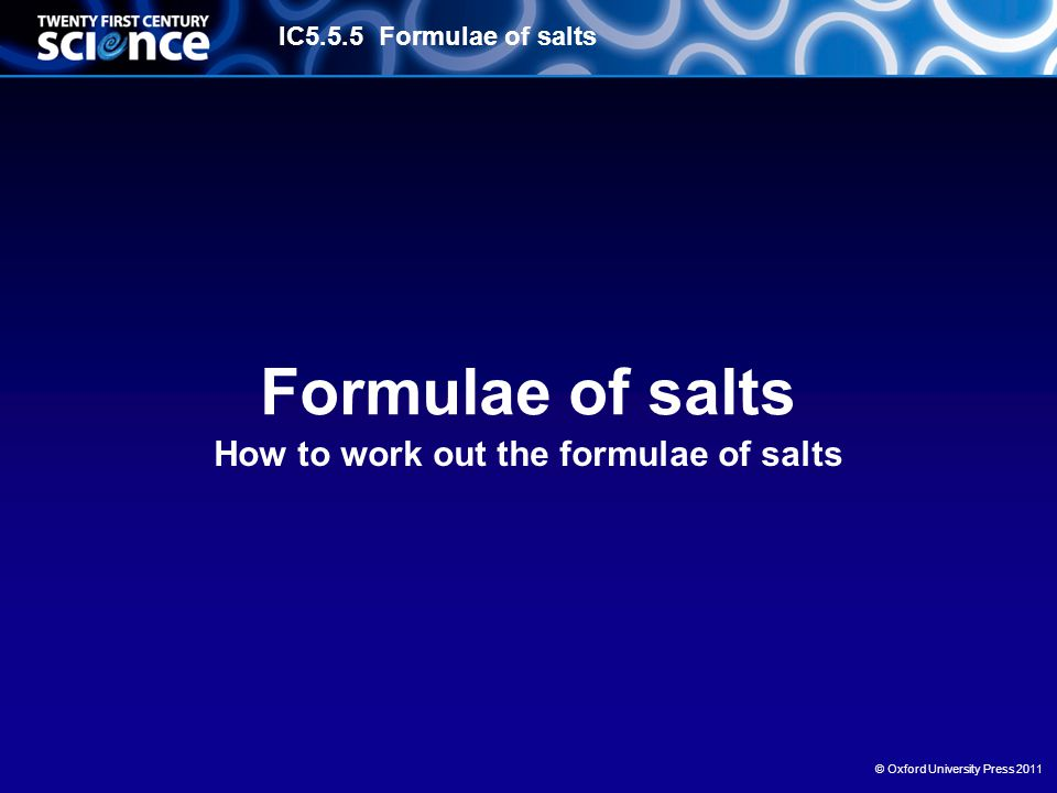 IC5.5.5 Formulae of salts © Oxford University Press 2011 Formulae of salts How to work out the formulae of salts