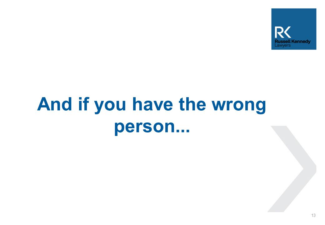 And if you have the wrong person... 13