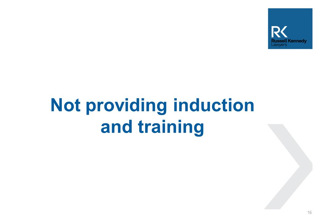 Not providing induction and training 16