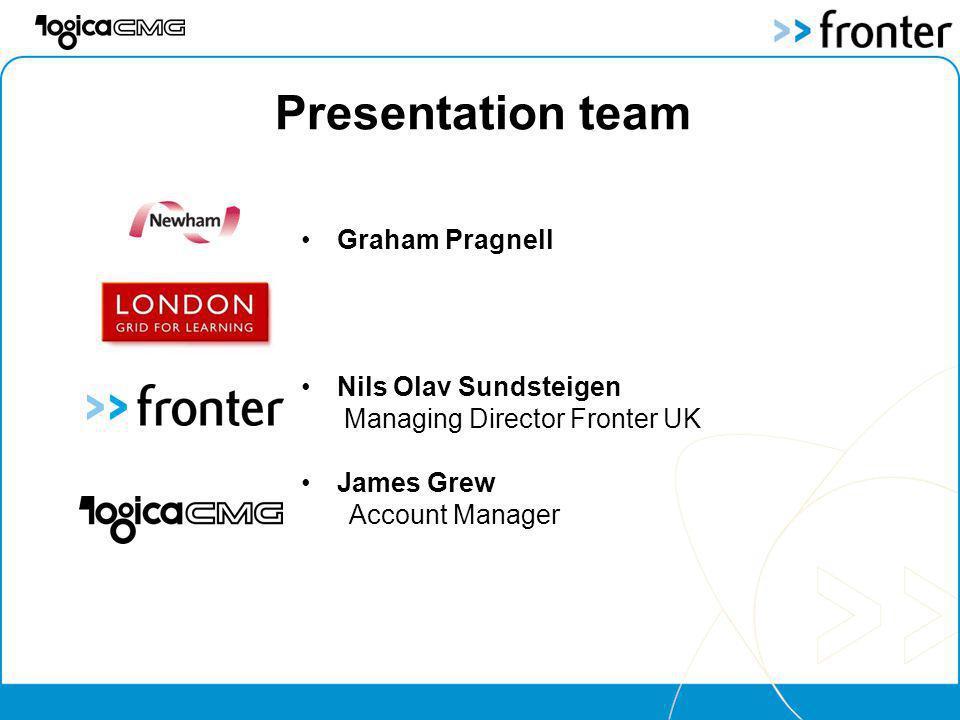 Presentation team Graham Pragnell Nils Olav Sundsteigen Managing Director Fronter UK James Grew Account Manager