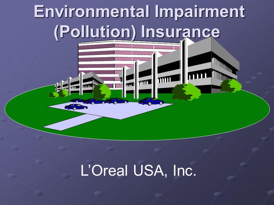 Environmental Impairment (Pollution) Insurance Environmental Impairment (Pollution) Insurance L'Oreal USA, Inc.