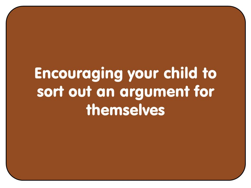 Encouraging your child to sort out an argument for themselves