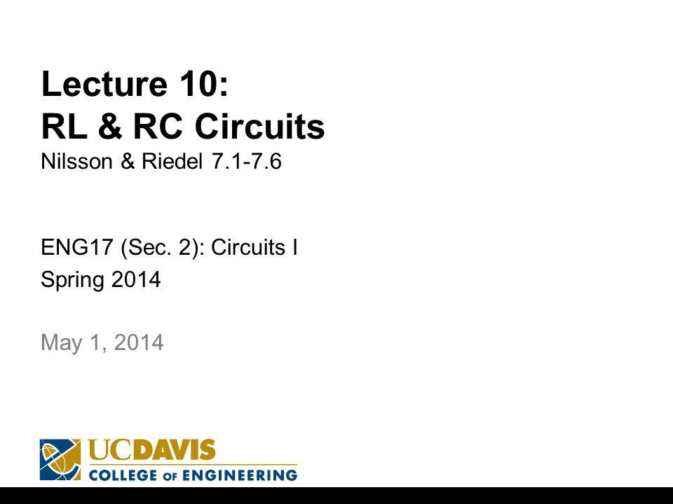 Lecture 10: RL & RC Circuits Nilsson & Riedel 7.1-7.6 ENG17 (Sec.