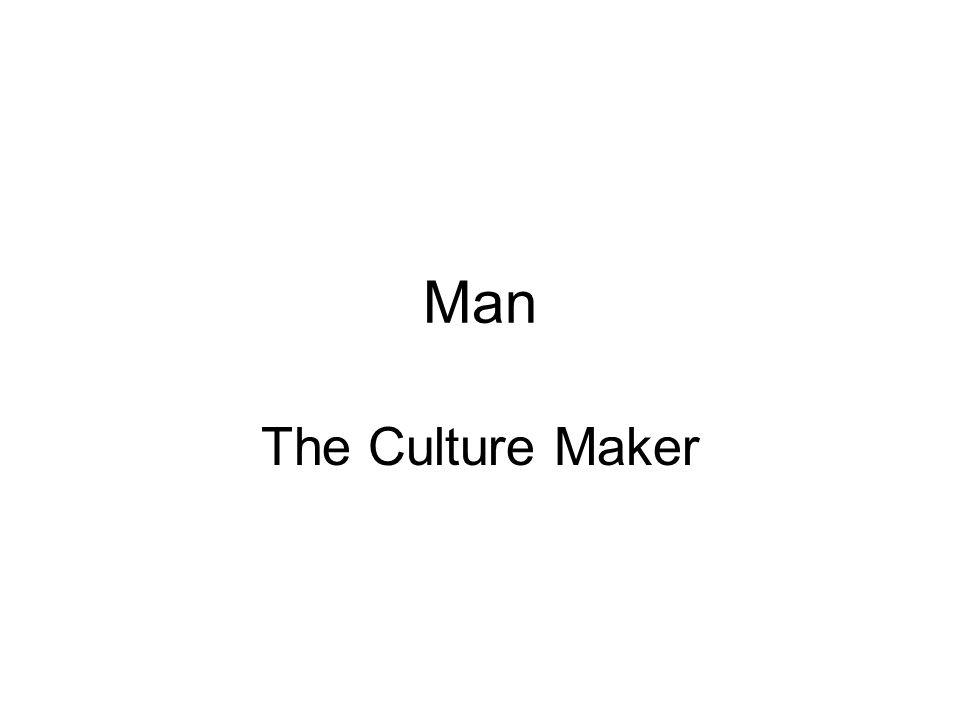 Man The Culture Maker