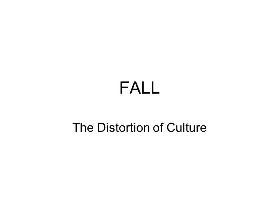 FALL The Distortion of Culture