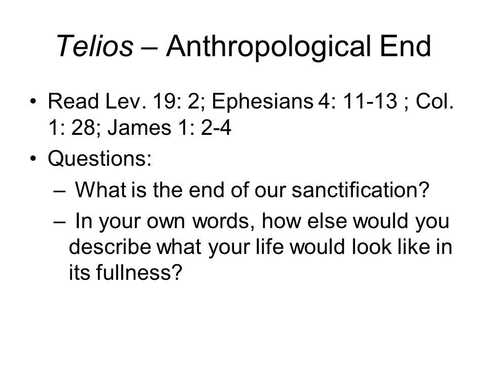 Telios – Anthropological End Read Lev. 19: 2; Ephesians 4: 11-13 ; Col.